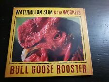 WATERMELON SLIM &  THE WORKERS - BULL GOOSE ROOSTER CD 2013 Made in Canada.