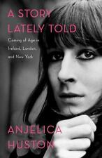 Anjelica Huston Story Lately Told Coming of Age in Ireland London New York NEW