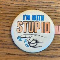 Vtg 80s novelty Button Pinback I'm With Stupid Funny Joke Humorous