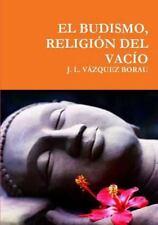 El Budismo, Religion Del Vacio by J.l. Vazquez Borau (2015, Paperback)