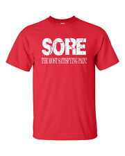 SORE The Most Satisfying Pain Work Out Weight Crossfit Training Mens TShirt 801