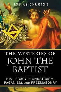 The Mysteries of John the Baptist: His Legacy in Gnosticism, Paganism, and Freem
