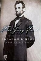 This Fiery Trial : The Speeches and Writings of Abraham Lincoln Abraham Lincoln