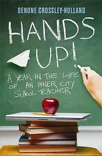 Hands Up!: A Year in the Life of an Inner City School Teacher by Oenone Crossley