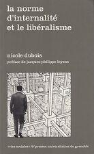 LA NORME D'INTERNALITE ET LE LIBERALISME / NICOLE DUBOIS /PRESSES UNIV. GRENOBLE