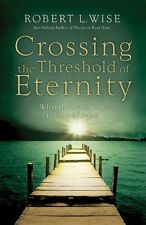 Crossing the Threshold of Eternity: What the Dying Can Teach the Living by Dr. R
