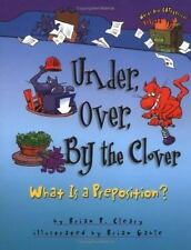 Under, over, by the Clover : What Is a Preposition? Hardcover Like New!
