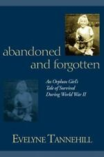 Abandoned and Forgotten: An Orphan Girl's Tale of Survival During World War II (