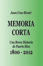 Memoria Corta 1800 A 2012 : Una Breve Historia de Puerto Rico de 1800 Al 2012...