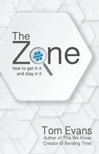 The Zone : How to Get in It and Stay in It by Tom Evans (2013, Paperback)