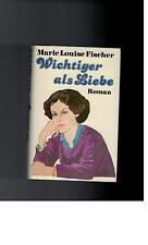 Marie Louise Fischer - Wichtiger als Liebe