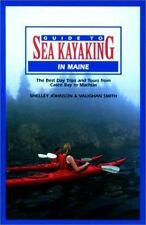 Guide to Sea Kayaking in Maine : Best Day Trips and Tours by Shelley Johnson...
