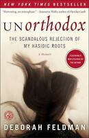 Unorthodox : The Scandalous Rejection of My Hasidic Roots by Deborah Feldman