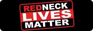 Red Neck Lives Matter  Bumper Sticker