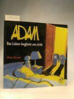 Adam - Das Leben beginnt um 6 : 40 Basset,, Brian: