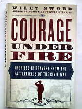 Courage Under Fire - Profiles in Bravery from Battlefields of the Civil War