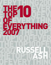 The Top Ten of Everything: The Ultimate Book of Lists: 2007 by Russell Ash (Hard