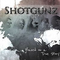SHOTGUNZ - BASED ON A TRUE STORY  CD NEW