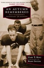 An Autumn Remembered: Bud Wilkinson's Legendary's 56 Sooners by Gary T King: New