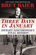 Three Days in January : Dwight Eisenhower's Final Mission by Bret Baier and Cath