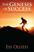 The Genesis of Success : God's Global Positioning System by Esi Olueh (2012,...