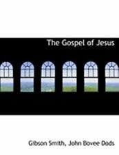 The Gospel Of Jesus (large Print Edition): By John Bovee Dods Gibson Smith