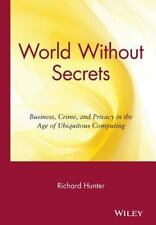 World Without Secrets: Business, Crime and Privacy in the Age of Ubiquitous Comp
