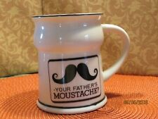 Your Fathers Mustache Porcelain Mug, Cup, Shaving Dad Fathers Day