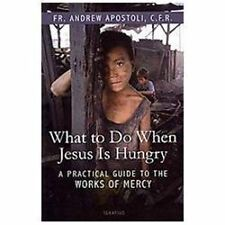 What to Do When Jesus Is Hungry: A Practical Guide to the Works of Mercy, Fr And