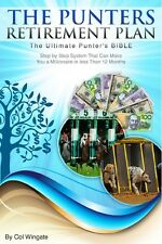 The Punters Retirement Plan: The Ultimate Punter's Bible. by Col Wingate