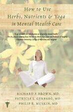 How to Use Herbs, Nutrients, & Yoga in Mental Health (Paperback or Softback)
