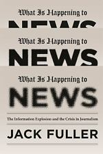 What Is Happening to News : The Information Explosion and the Crisis in...