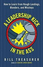 A Leadership Kick in the Ass : How to Learn from Rough Landings, Blunders,...