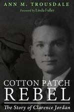 Cotton Patch Rebel: The Story of Clarence Jordan, Trousdale, Ann M., Good Book