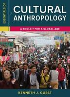 ESSENTIALS OF CULTURAL ANTHROPOLOGY Toolkit For A Global Age by KENNETH J. GUEST