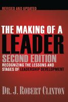 Making of a Leader : Recognizing the Lessons and Stages of Leadership Develop...