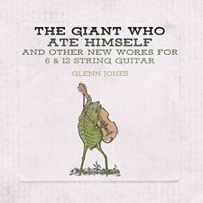 Glenn Jones - The Giant Who Ate Himself And Other New Works For 6 and 12 [CD]