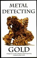 Metal Detecting Gold : A Beginner's Guide to Modern Gold Prospecting, Paperba...