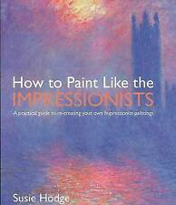 Ht Paint Like The Impressionists by Susie Hodge (Paperback, 2005)