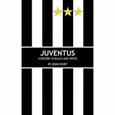 Juventus: A History in Black and White by Adam Digby (Paperback, 2015)