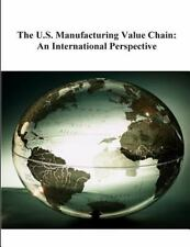The U. S. Manufacturing Value Chain: an International Perspective by National...