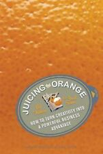Juicing the Orange : How to Turn Creativity into a Powerful Business...