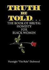 Truth Be Told. . .: The Book Of Brutal Honesty For Black Women: By Natoeight ...