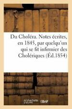 Du Cholera. Notes Ecrites, en 1845, Par Quelqu'un Qui Se Fit Infirmier des...