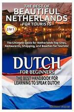The Best of Beautiful Netherlands for Tourists & Dutch for Beginners (Travel Gui
