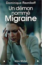 Un demon nommé migraine.Dominique REZNIKOFF. Albin Michel. Z13B