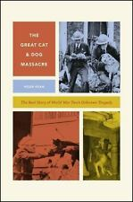 The Great Cat and Dog Massacre: The Real Story of World War Two's Unknown Tra...
