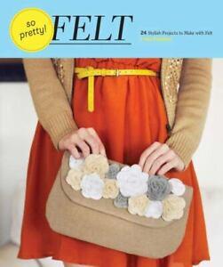 Craft Book - FELT 24 Stylish Projects to Make with Felt - Hardback