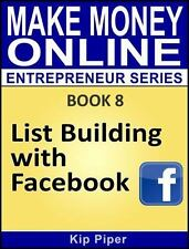 List Building with Facebook : Book 8 of the Make Money Online Entrepreneur...