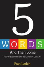 5 Words And Then Some: How To Succeed In This Big